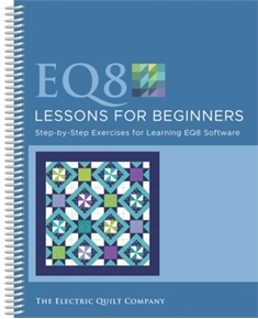 Electric Quilt Design Software EQ8 Lessons for Beginners Book